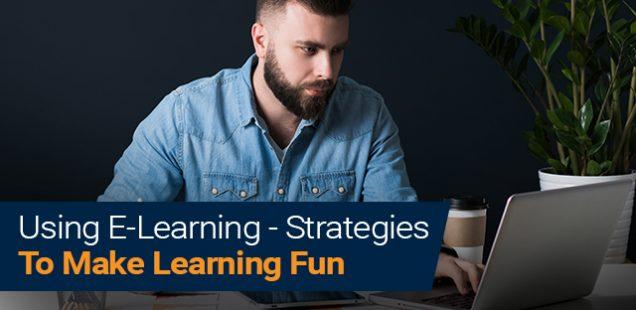 Using E-Learning - Strategies To Make Learning Fun