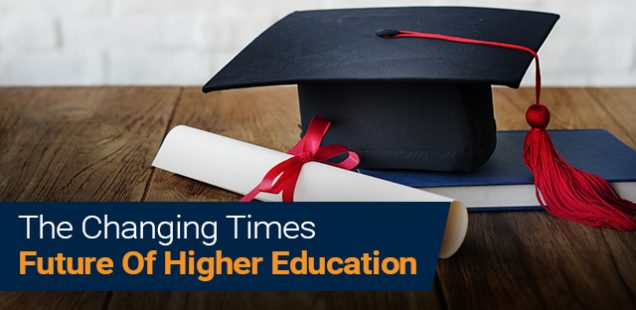 The Changing Times - Future Of Higher Education