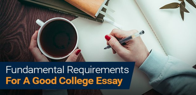 Fundamental Requirements For A Good College Essay