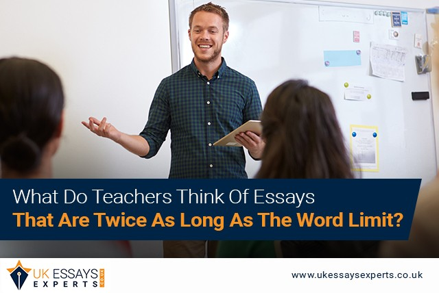 What Do Teachers Think Of Essays That Are Twice As Long As The Word Limit?