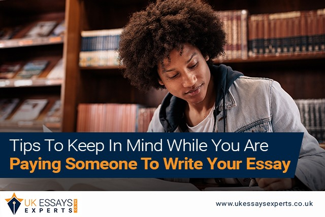 Tips To Keep In Mind While You Are Paying Someone To Write Your Essay